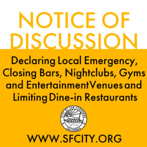 NOTICE OF AGENDA ITEM TO DISCUSS DECLARATION OF LOCAL EMERGENCY, CLOSING BARS, NIGHTCLUBS, GYMS AND ENTERTAINMENT VENUES, AND LIMITING DINE-IN RESTAURANTS