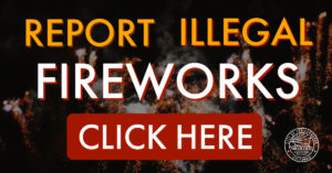 Report Illegal Fireworks CLICK HERE